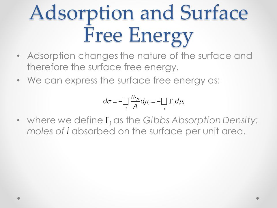 Adsorption and Surface Free Energy Adsorption changes the nature of the surface and therefore the surface free energy. We can express the surface free
