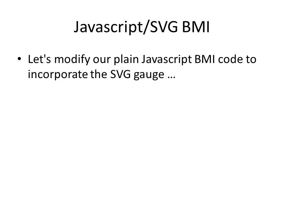 Javascript/SVG BMI Let s modify our plain Javascript BMI code to incorporate the SVG gauge …