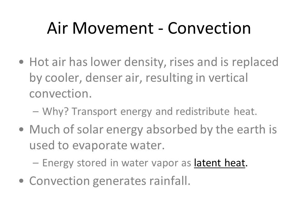 Air Movement - Convection Hot air has lower density, rises and is replaced by cooler, denser air, resulting in vertical convection. –Why? Transport en