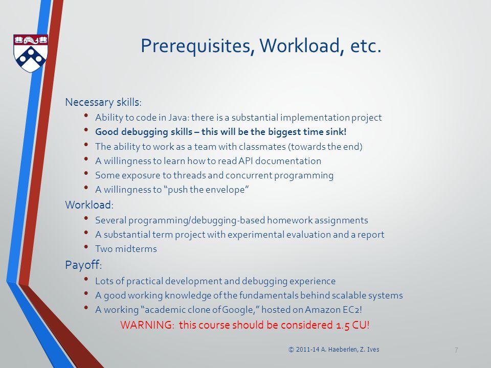 © 2011-14 A. Haeberlen, Z. Ives 7 Prerequisites, Workload, etc.