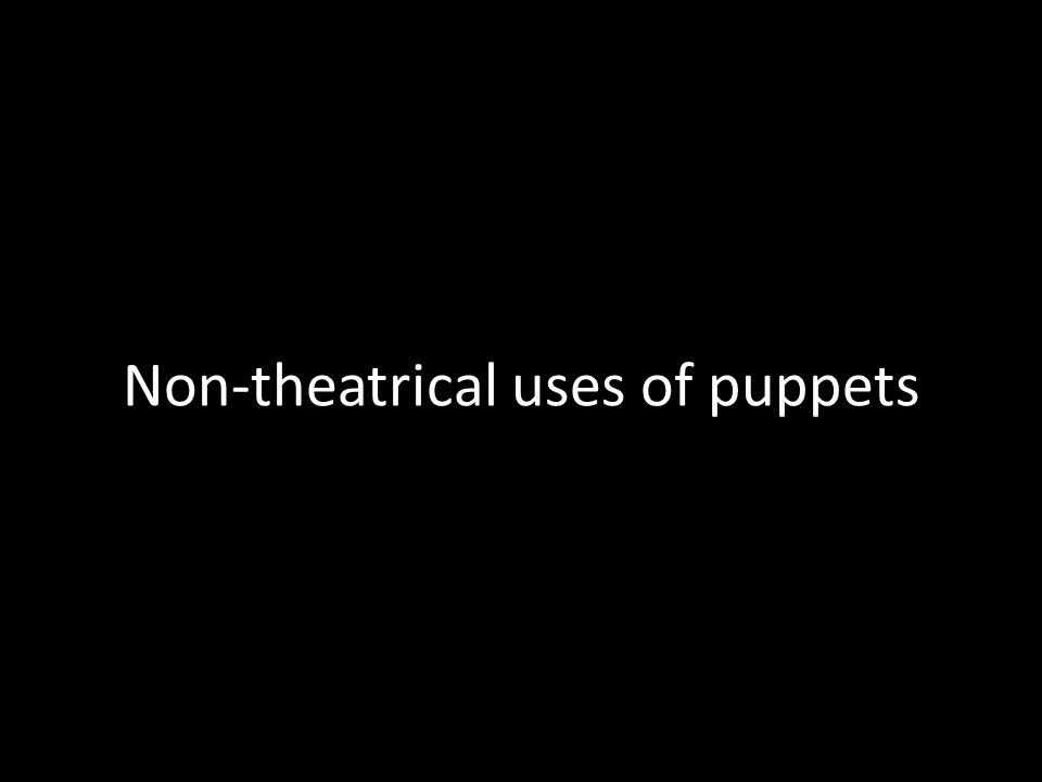 Non-theatrical uses of puppets