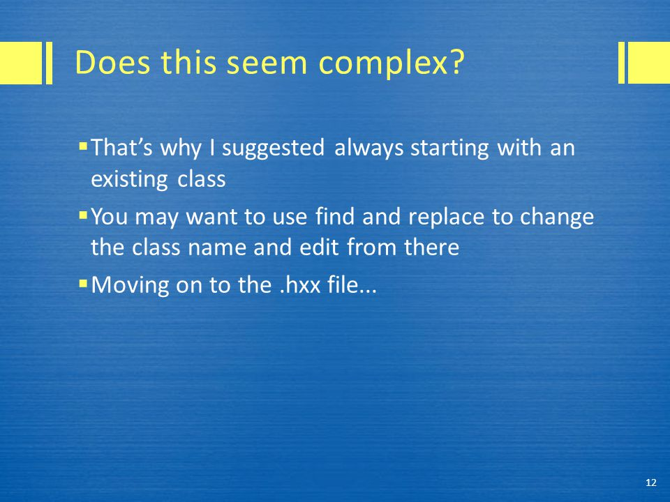 Does this seem complex?  That's why I suggested always starting with an existing class  You may want to use find and replace to change the class nam