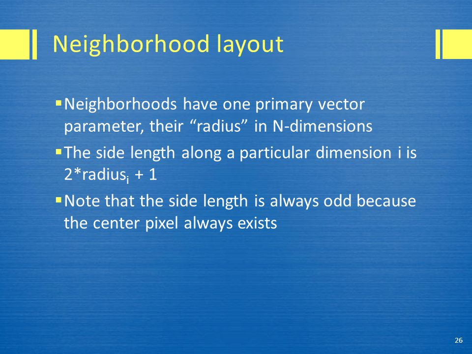 """Neighborhood layout  Neighborhoods have one primary vector parameter, their """"radius"""" in N-dimensions  The side length along a particular dimension i"""