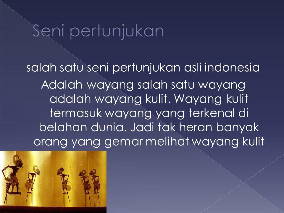 salah satu seni pertunjukan asli indonesia Adalah wayang salah satu wayang adalah wayang kulit.