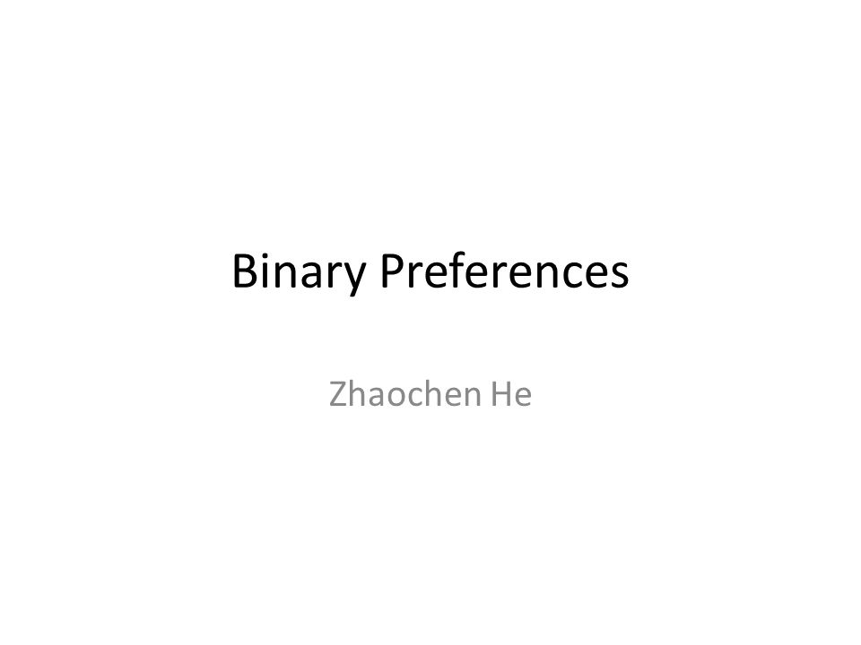 i i i This collection of all binary preferences over a group of items is called a preference relation over those items.