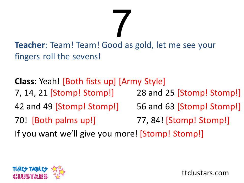 ttclustars.com 7 Teacher: Team.Team. Good as gold, let me see your fingers roll the sevens.