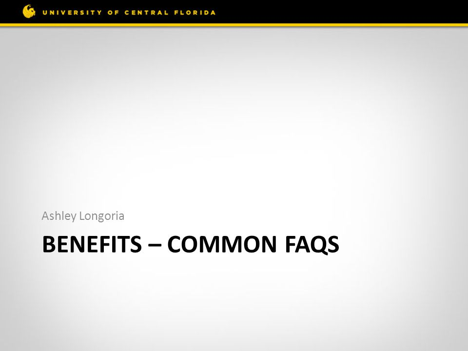 BENEFITS – COMMON FAQS Ashley Longoria