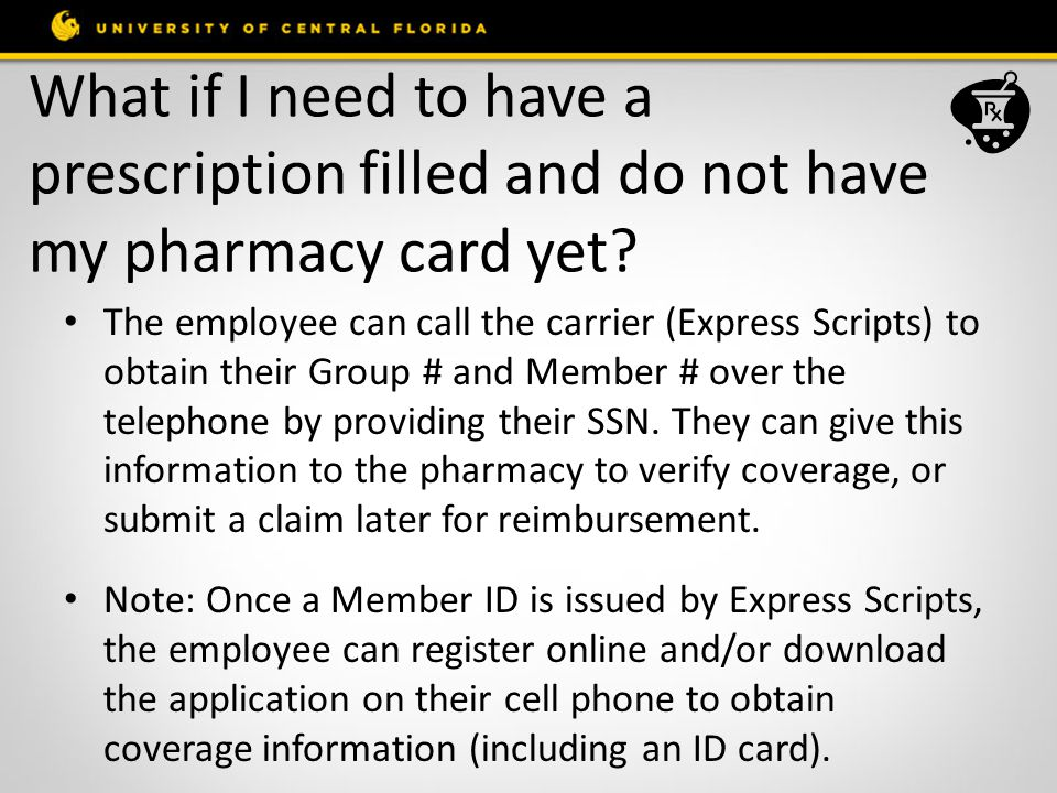 What if I need to have a prescription filled and do not have my pharmacy card yet.