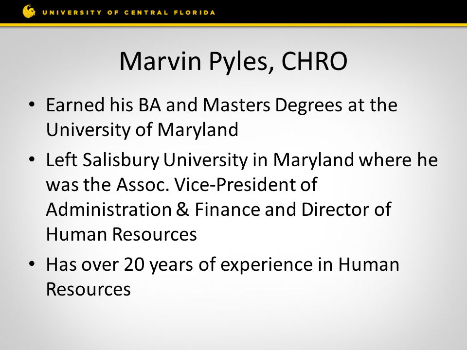 Marvin Pyles, CHRO Earned his BA and Masters Degrees at the University of Maryland Left Salisbury University in Maryland where he was the Assoc.