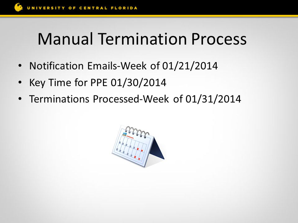 Manual Termination Process Notification Emails-Week of 01/21/2014 Key Time for PPE 01/30/2014 Terminations Processed-Week of 01/31/2014
