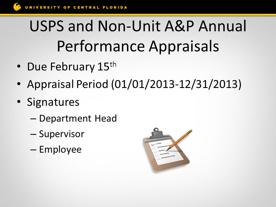 USPS and Non-Unit A&P Annual Performance Appraisals Due February 15 th Appraisal Period (01/01/2013-12/31/2013) Signatures – Department Head – Supervisor – Employee