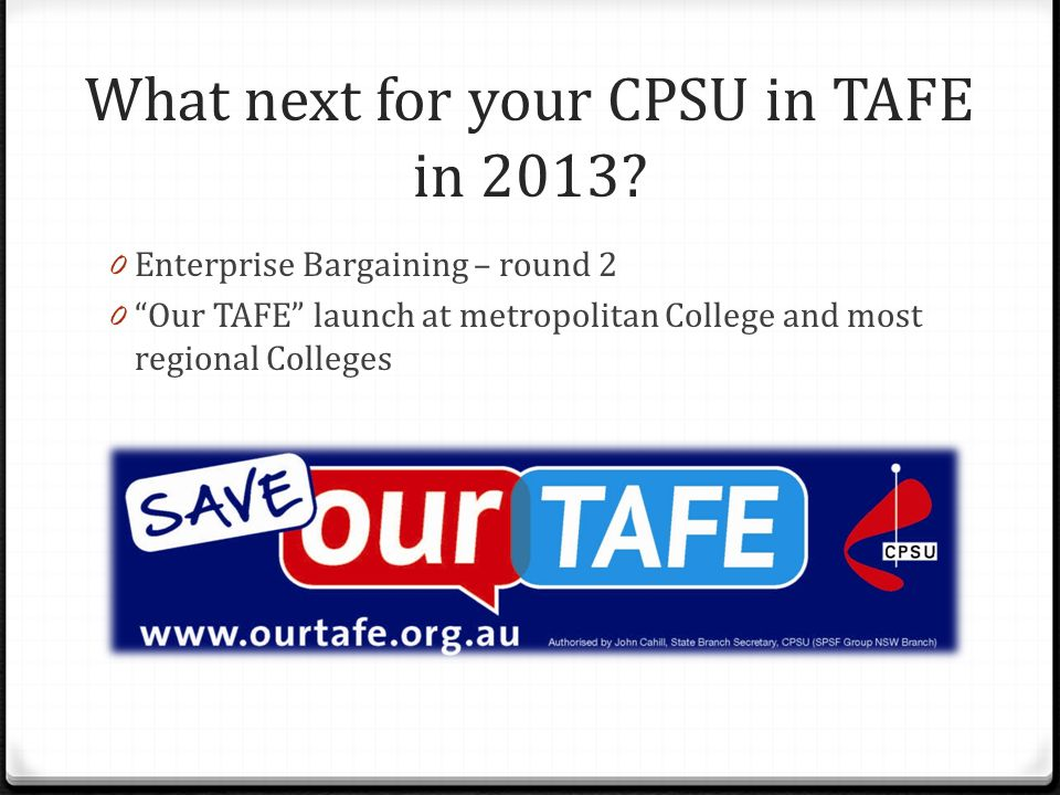 What next for your CPSU in TAFE in 2013.