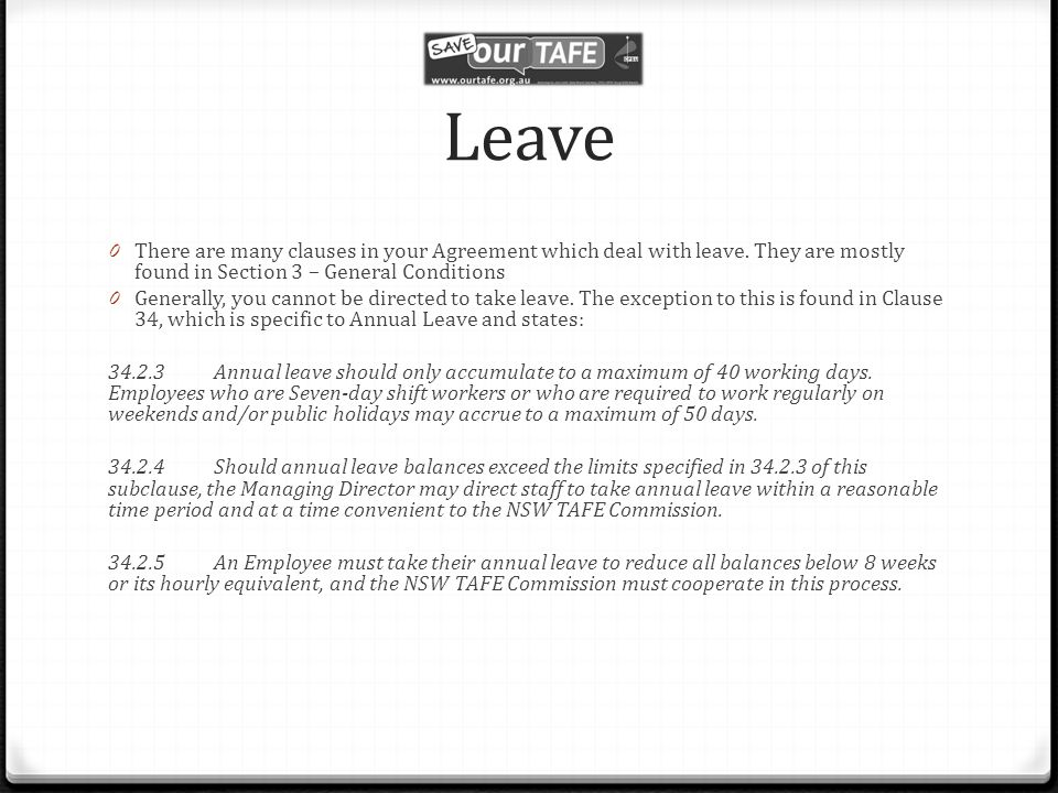 Leave 0 There are many clauses in your Agreement which deal with leave.