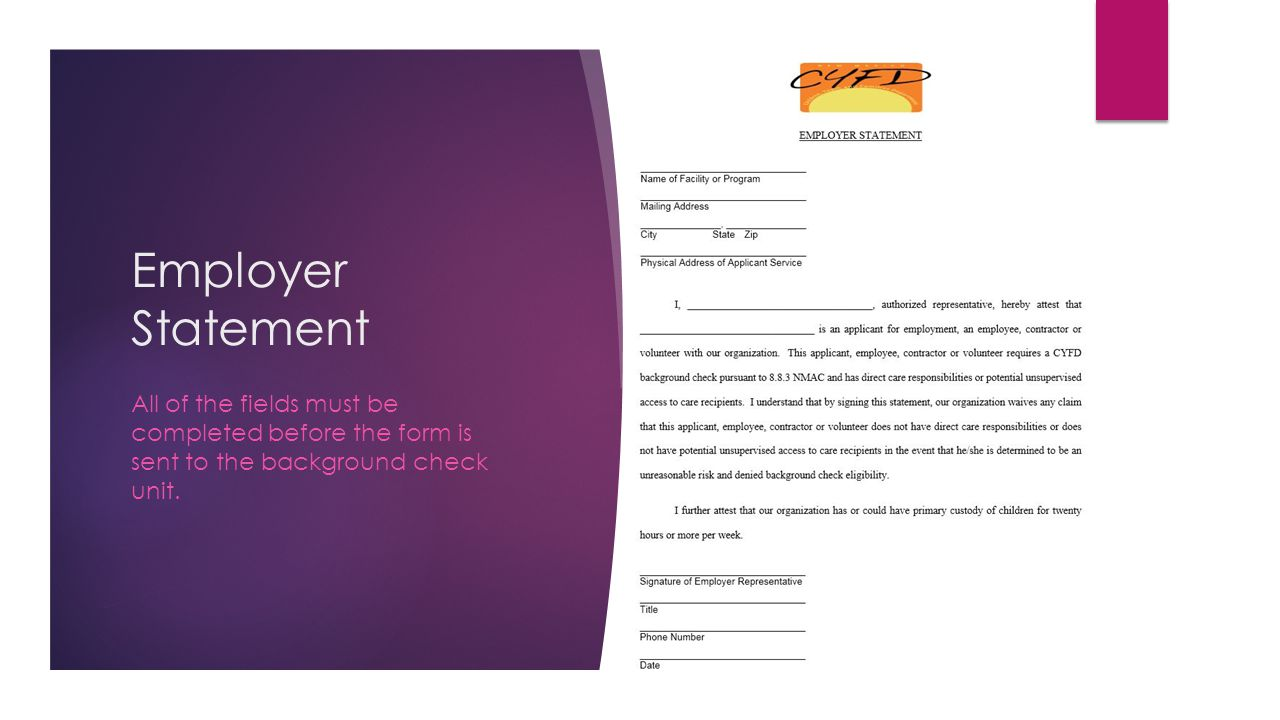 Employer Statement All of the fields must be completed before the form is sent to the background check unit.