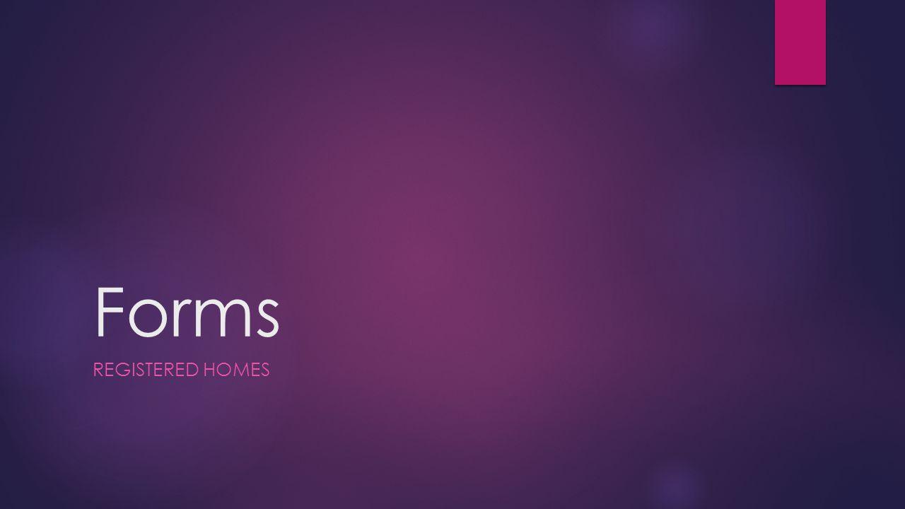 Forms REGISTERED HOMES