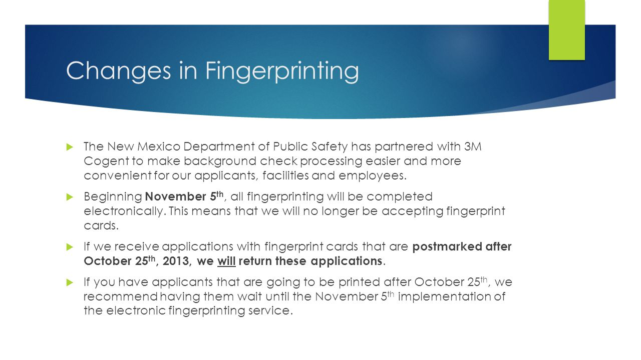 Changes in Processing  After the applicant has been fingerprinted, a fingerprint submission receipt must be printed.