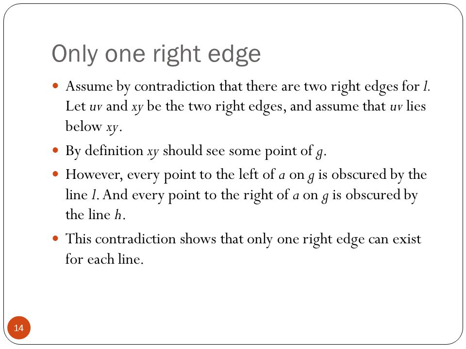 Only one right edge Assume by contradiction that there are two right edges for l. Let uv and xy be the two right edges, and assume that uv lies below