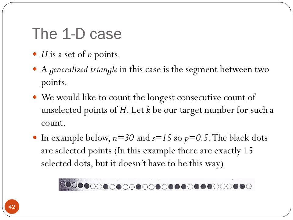 The 1-D case H is a set of n points. A generalized triangle in this case is the segment between two points. We would like to count the longest consecu