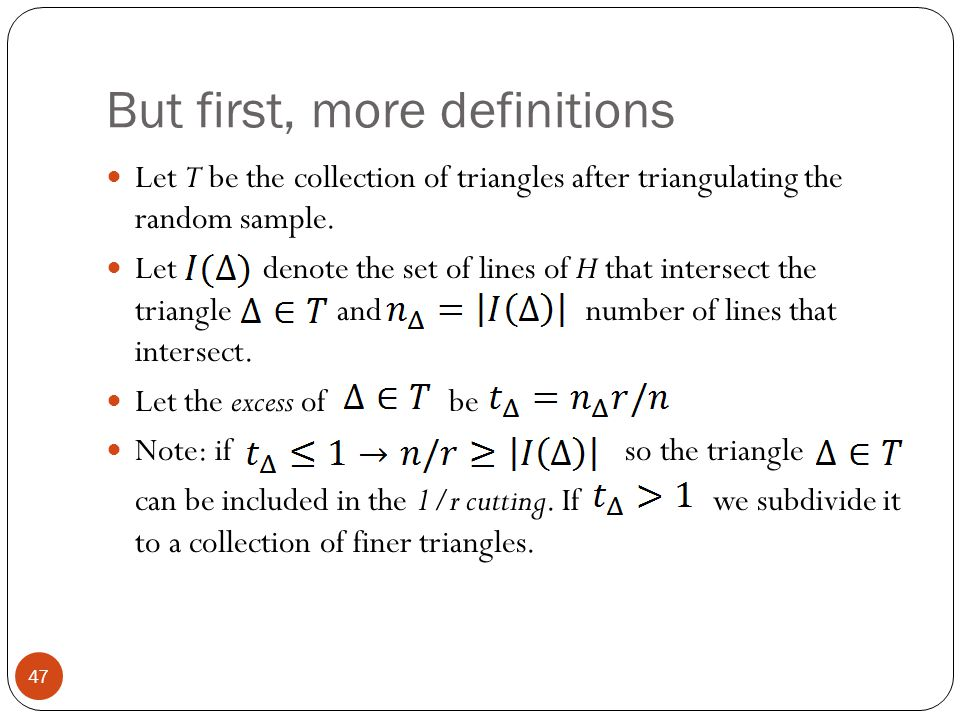 But first, more definitions Let T be the collection of triangles after triangulating the random sample. Let denote the set of lines of H that intersec