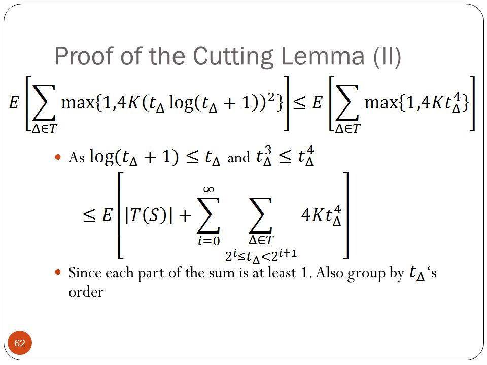 Proof of the Cutting Lemma (II) As and Since each part of the sum is at least 1. Also group by 's order 62