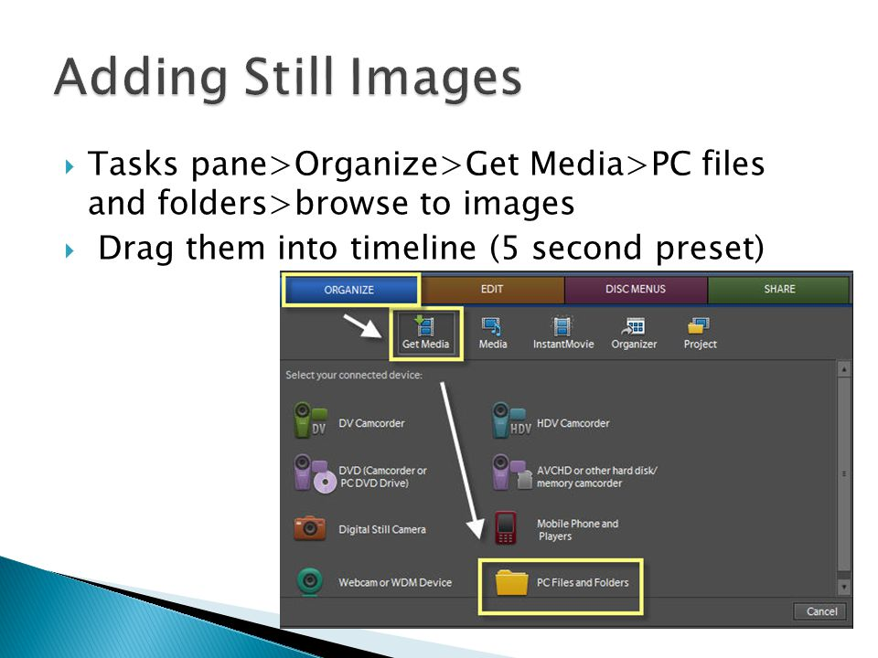  Tasks pane>Organize>Get Media>PC files and folders>browse to images  Drag them into timeline (5 second preset)