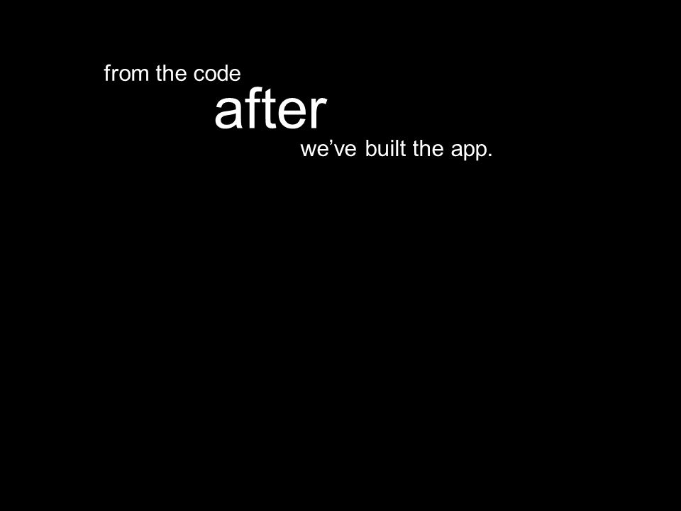 we've built the app. after from the code