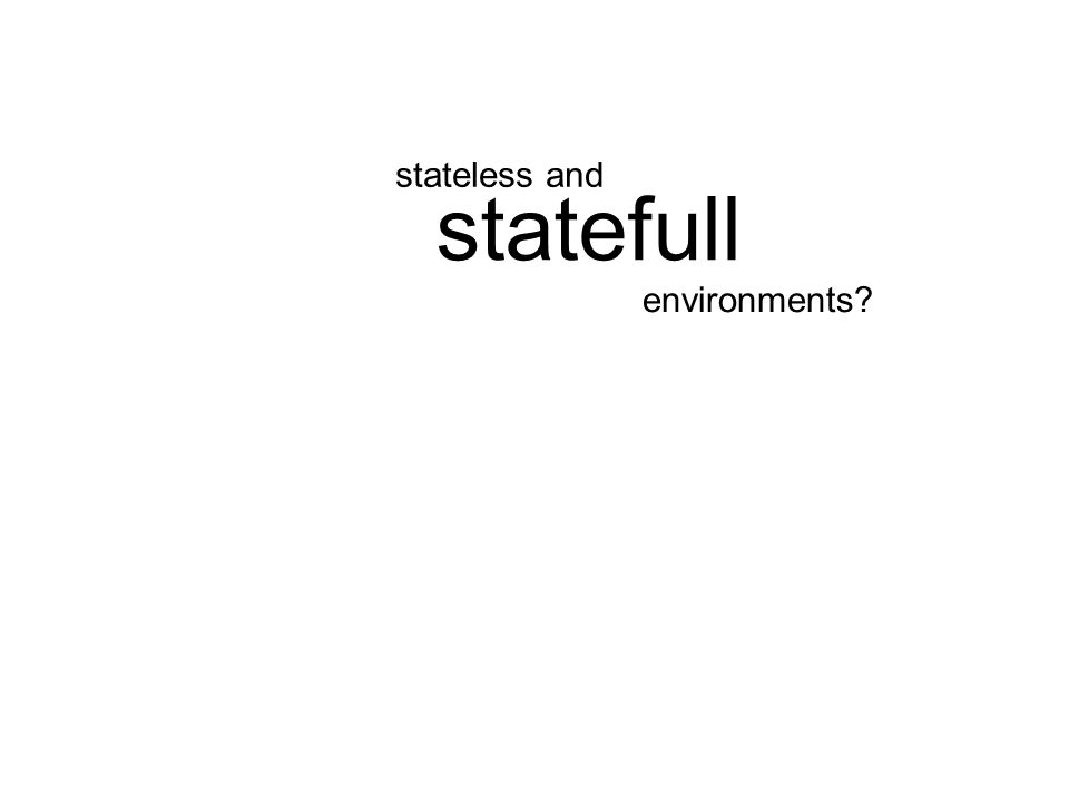 environments statefull stateless and