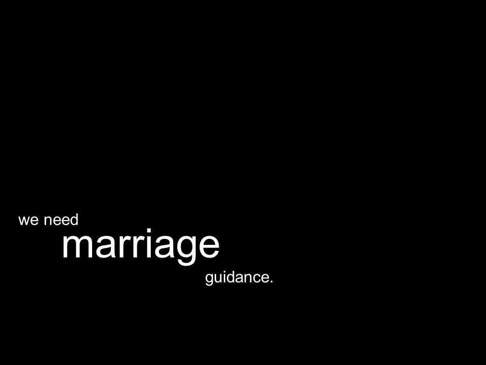 guidance. marriage we need