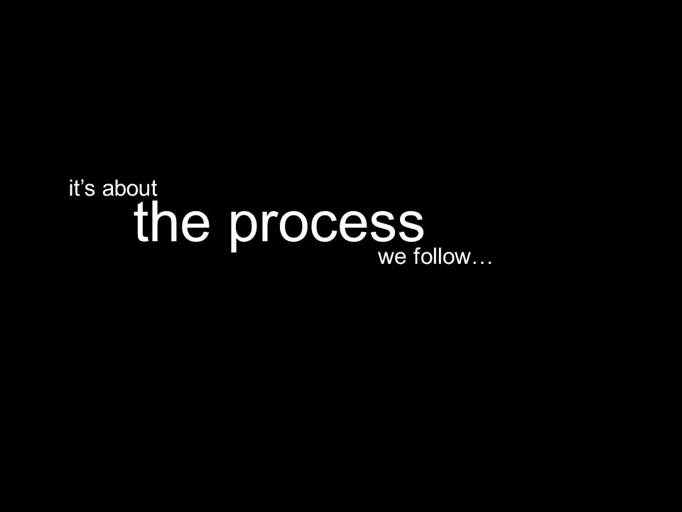 we follow… the process it's about