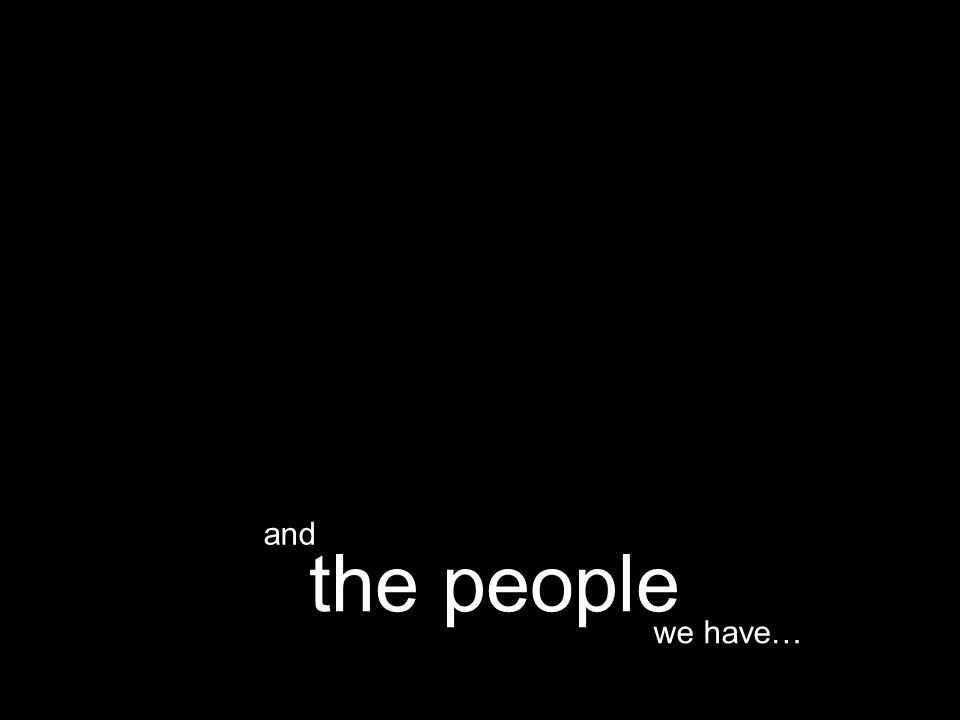 we have… the people and