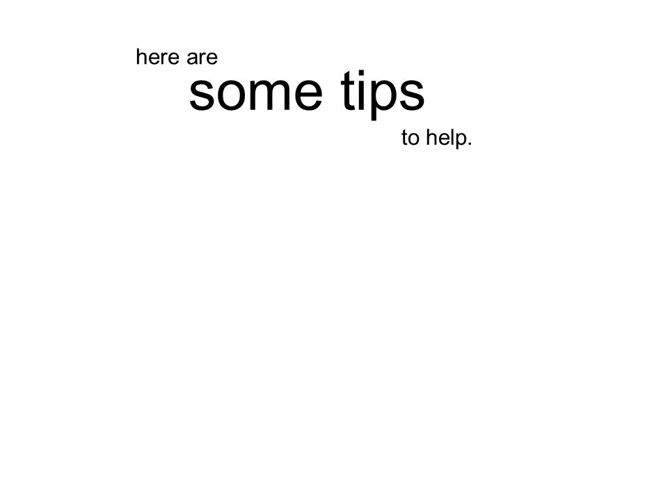to help. some tips here are