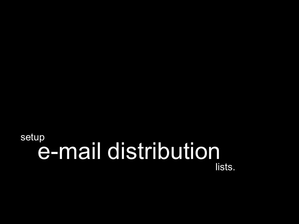 lists. e-mail distribution setup