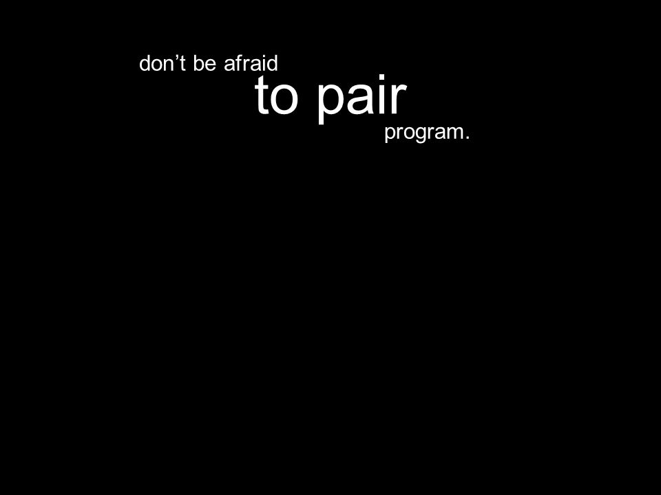 program. to pair don't be afraid