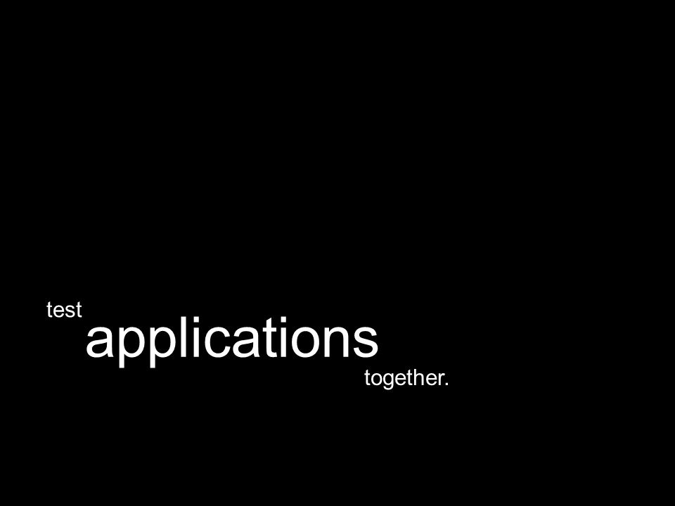 together. applications test