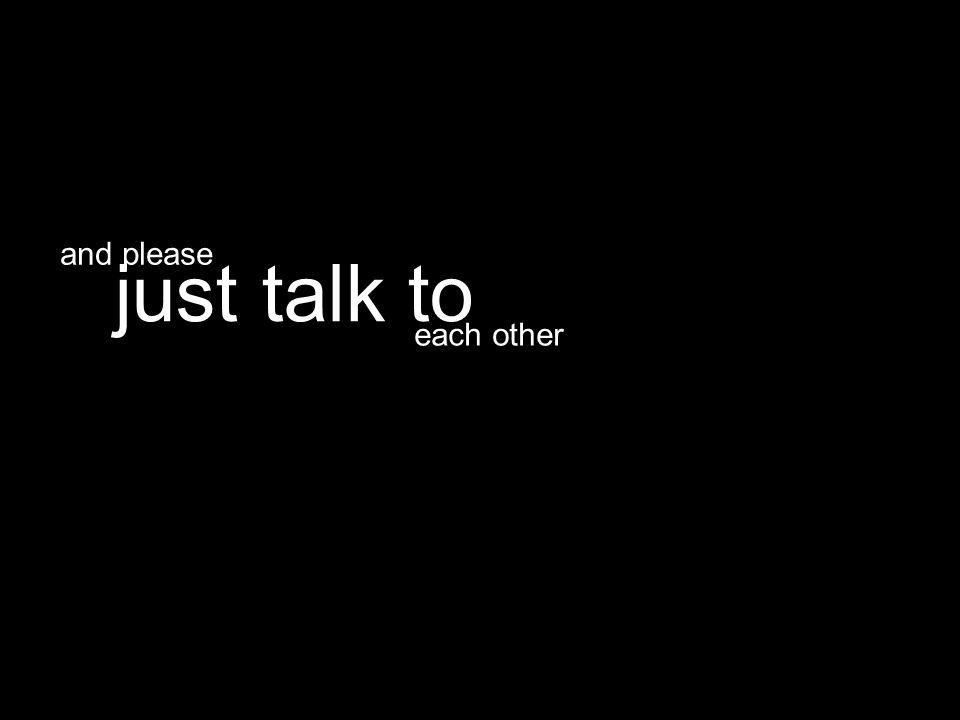each other just talk to and please