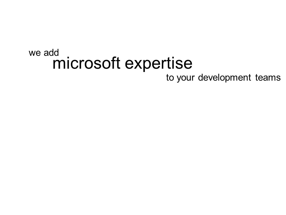 to your development teams microsoft expertise we add
