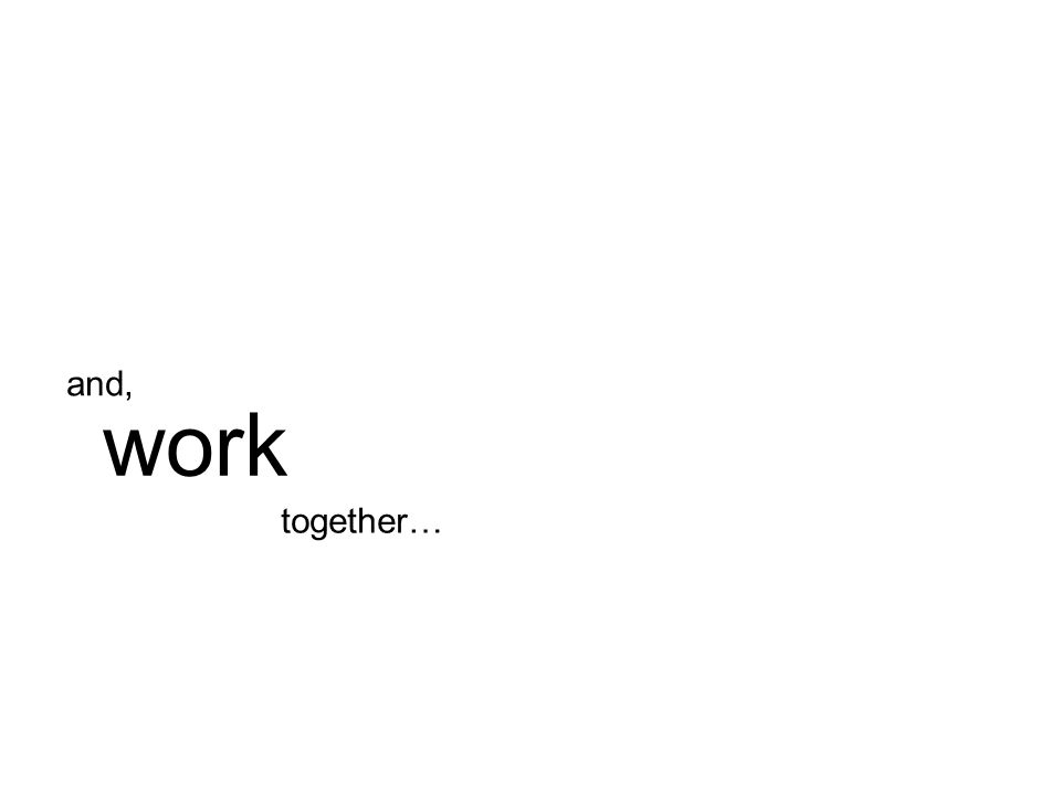together… work and,
