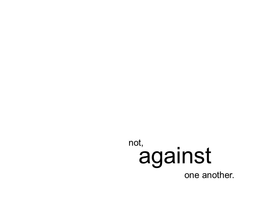 one another. against not,