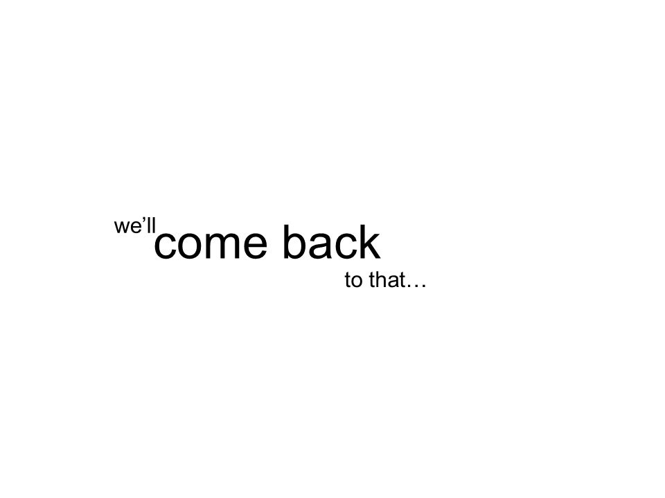 to that… come back we'll