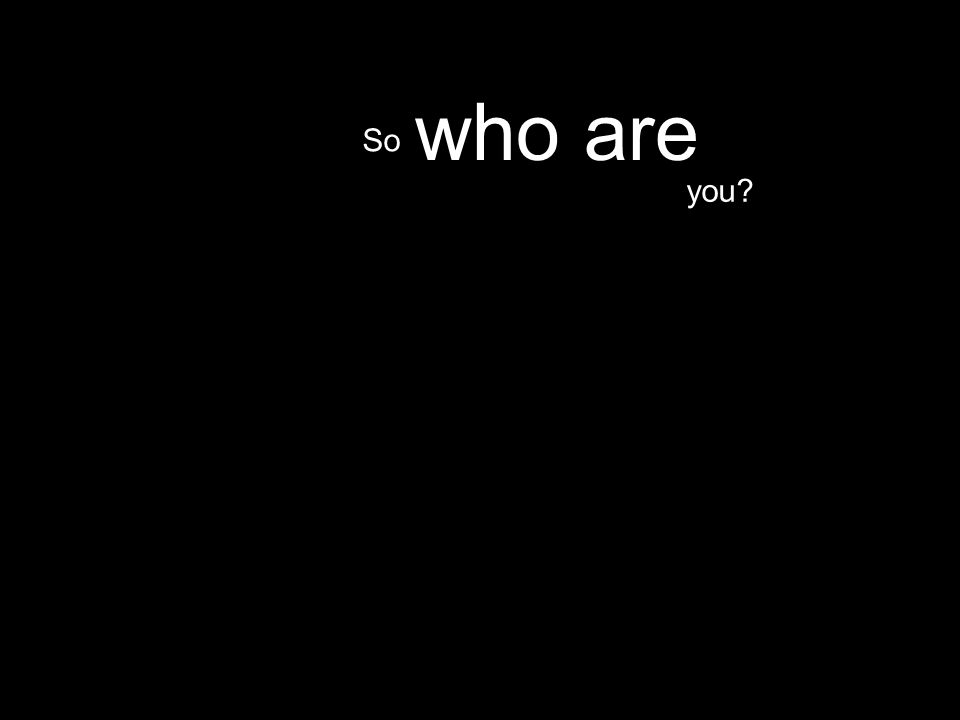 you who are So