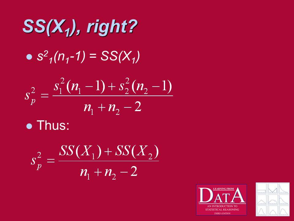 SS(X 1 ), right? s 2 1 (n 1 -1) = SS(X 1 ) Thus: