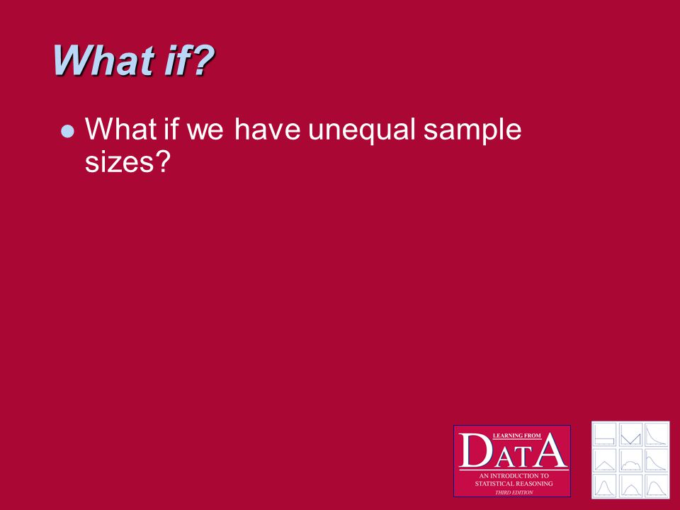 What if? What if we have unequal sample sizes?