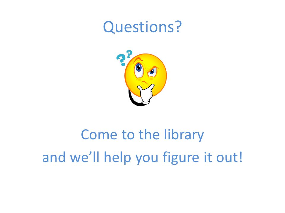 Questions? Come to the library and we'll help you figure it out!