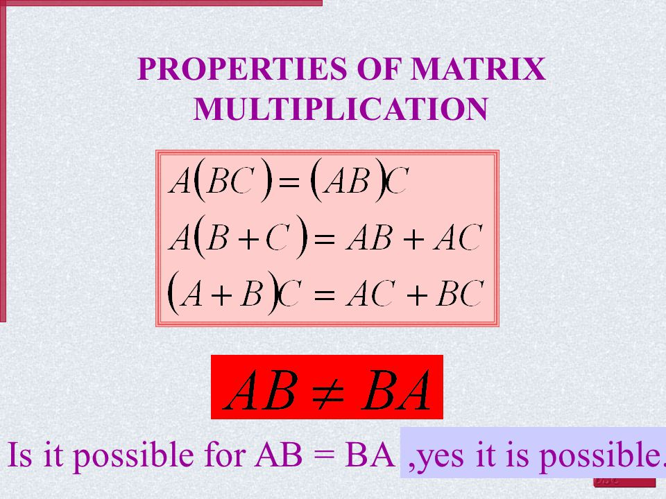 PROPERTIES OF MATRIX MULTIPLICATION Is it possible for AB = BA ?,yes it is possible.