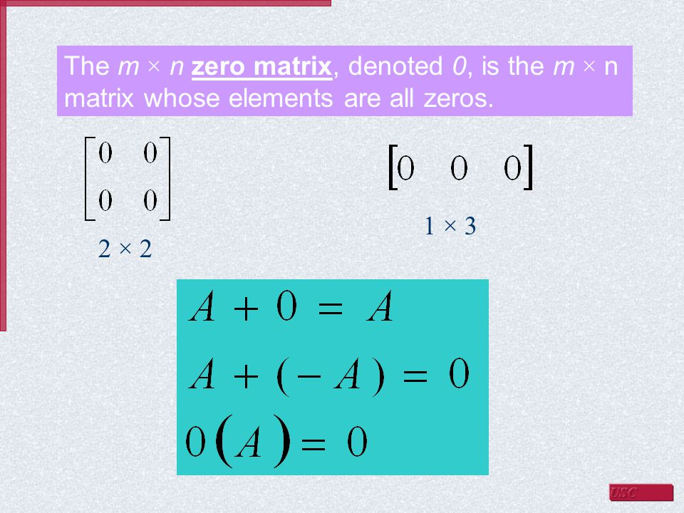 The m × n zero matrix, denoted 0, is the m × n matrix whose elements are all zeros. 2 × 2 1 × 3