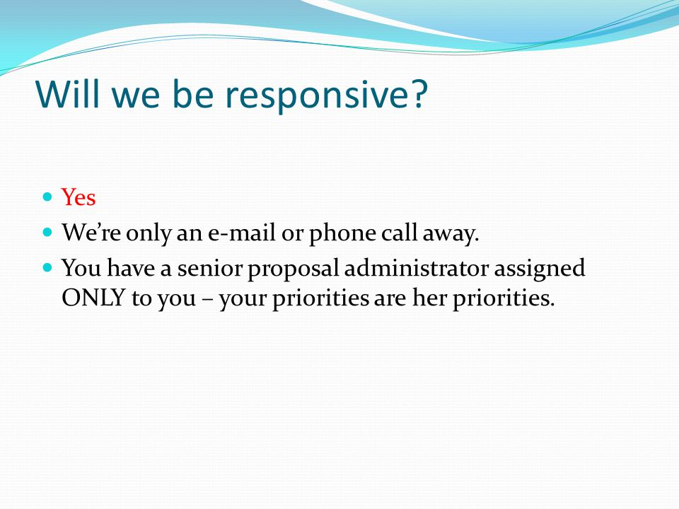 Will we be responsive. Yes We're only an e-mail or phone call away.