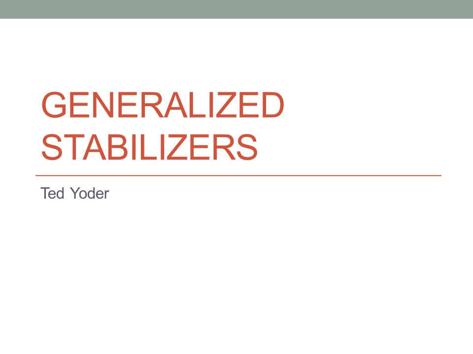 GENERALIZED STABILIZERS Ted Yoder