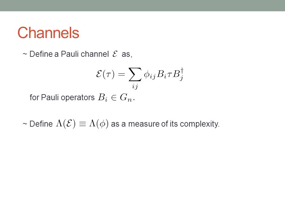 Channels ~ Define a Pauli channel as, for Pauli operators ~ Define as a measure of its complexity.