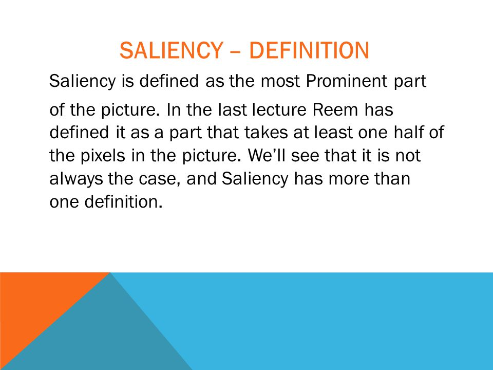 SALIENCY – DEFINITION Saliency is defined as the most Prominent part of the picture.