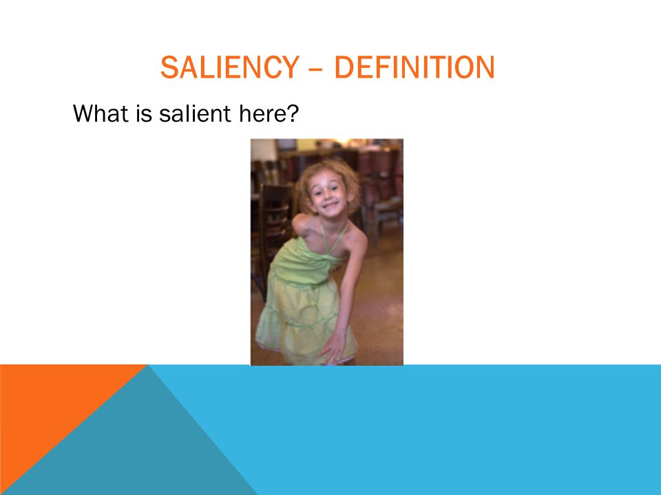 SALIENCY – DEFINITION What is salient here